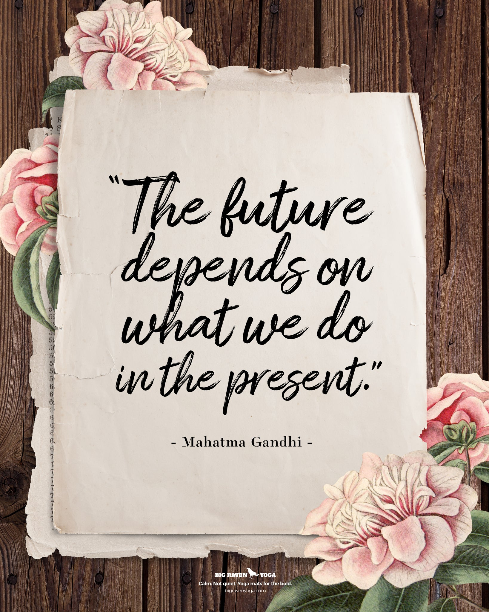 Quote: The future depends on what we do in the present. Mahatma Gandhi.
