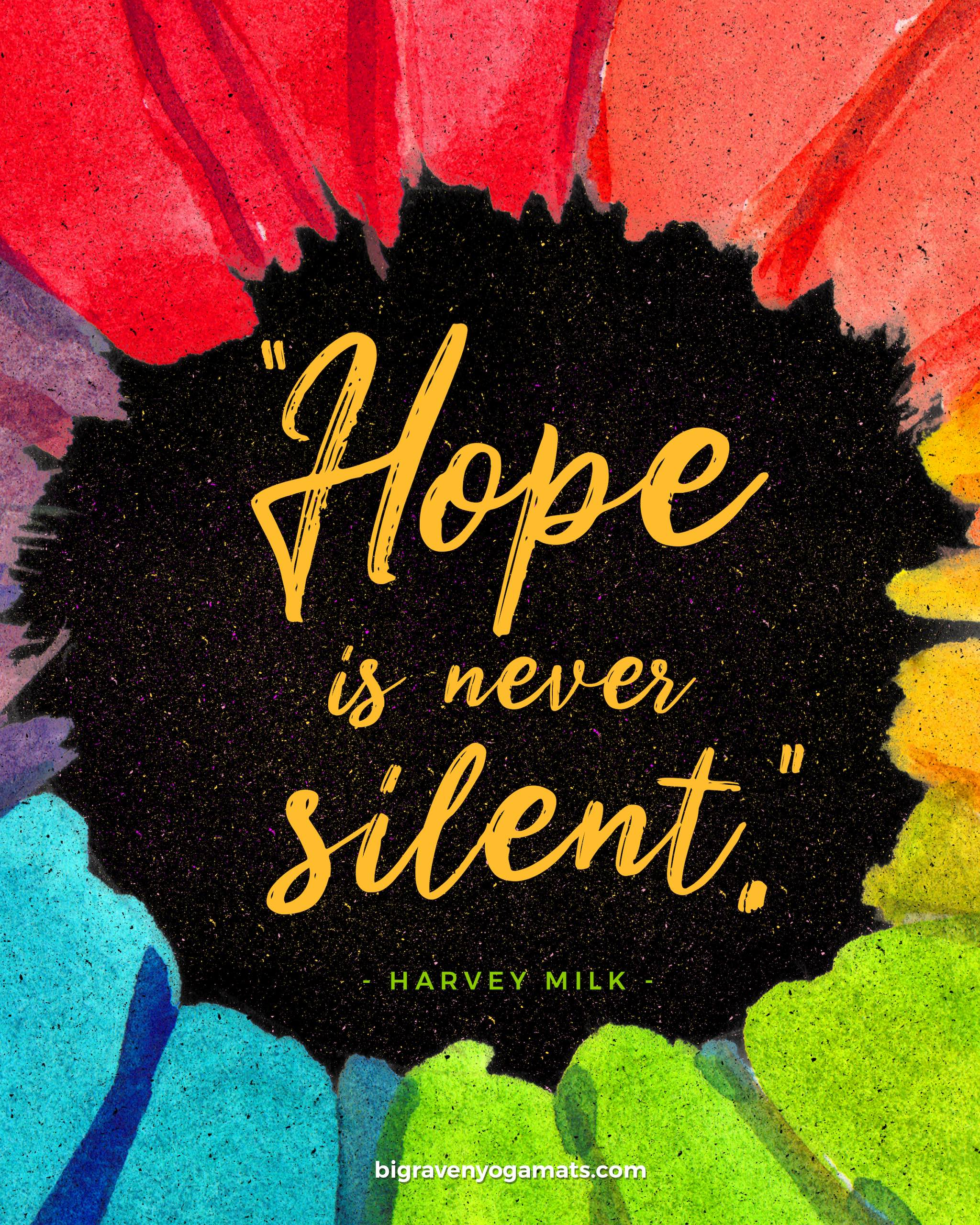 Quote: Hope is never silent. Harvey Milk.