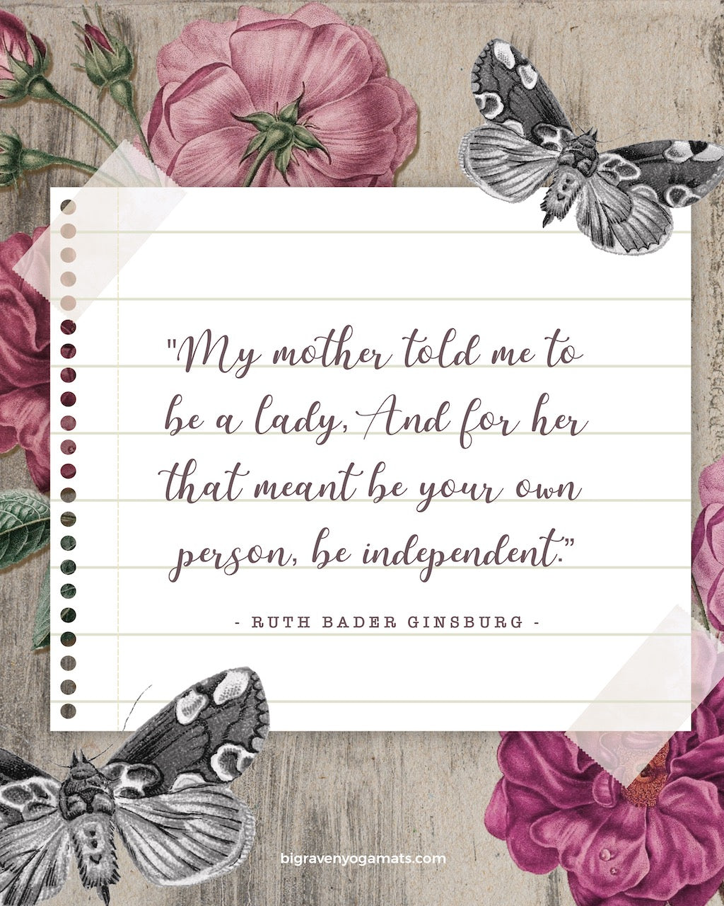 Quote: My mother told me to be a lady. And for her that meant be your own person, be independent. Ruth Bader Ginsberg