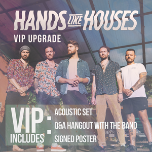31.10.19 - Hands Like Houses VIP Upgrade - Mackay, QLD