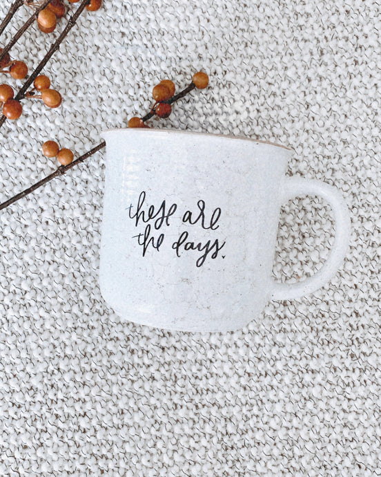 These Are The Days Ceramic Coffee Mug
