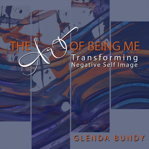 The Art of Being Me: Transforming Negative Self-Image (Digital)