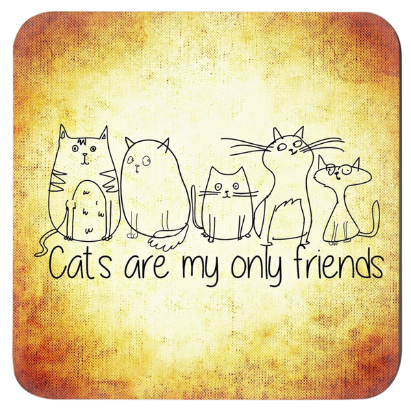 Cats Are My Only Friends Coaster Set | Meow Cat Imports