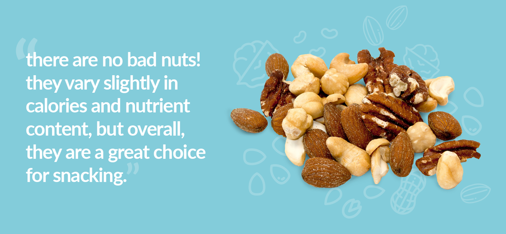 there are no bad nuts! they vary slightly in calories and nutrient content, but overall, they are a great choice for snacking.