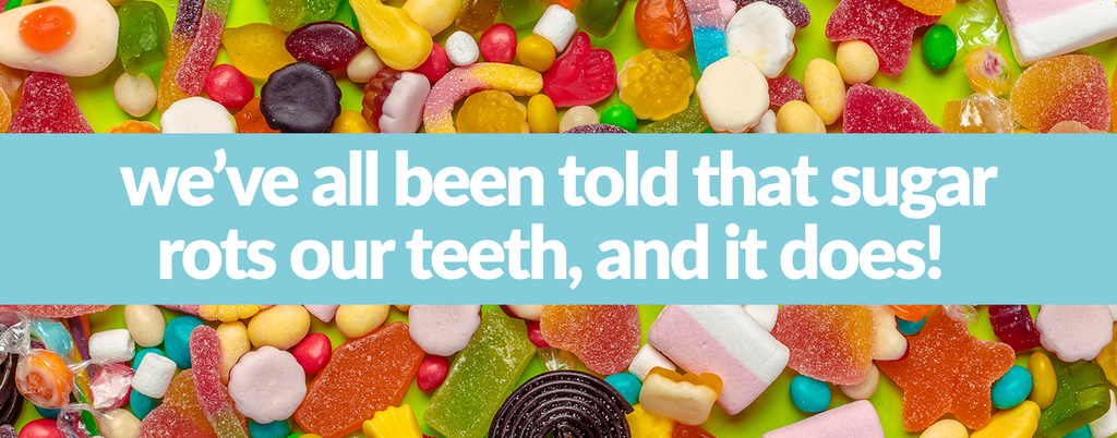 we've all been told that sugar rots our teeth, and it does!