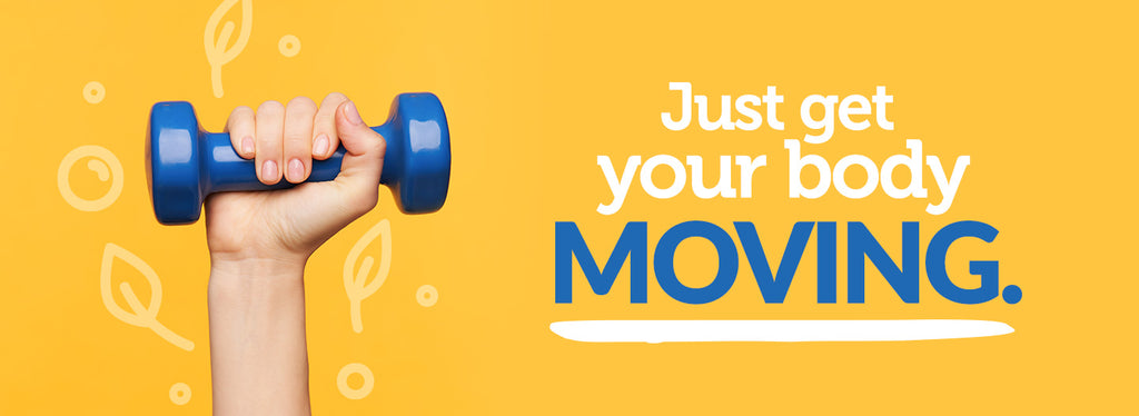 just get your body moving
