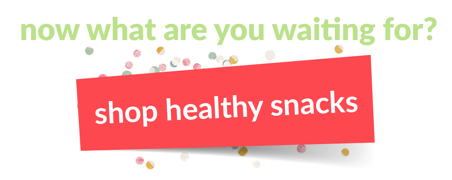 what are you waiting for? shop healthy snacks