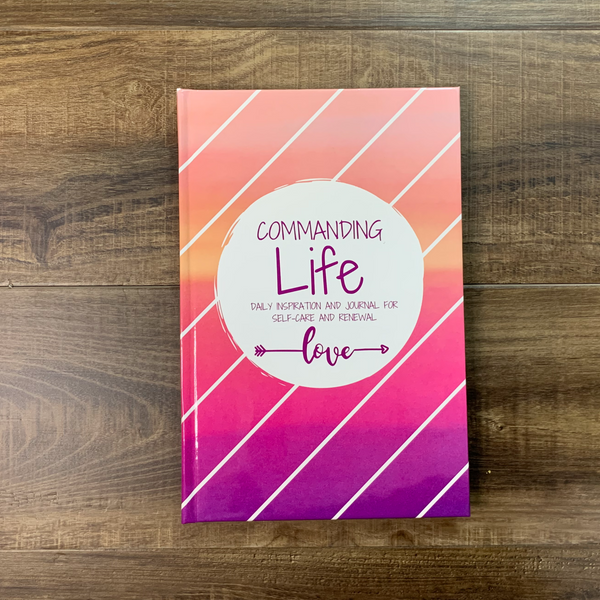 A Commanding Life Journal for Self-care and Renewal
