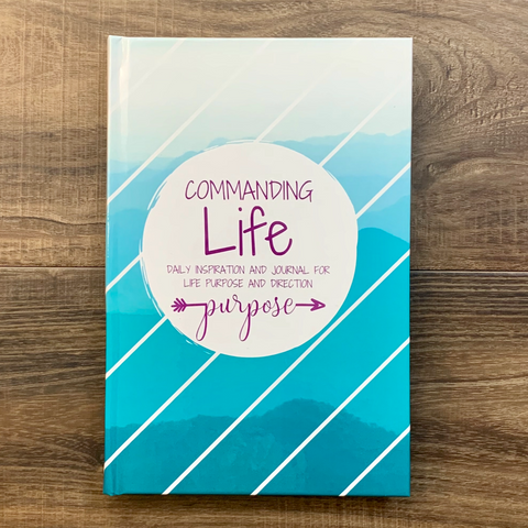 A Commanding Life Daily Inspiration and Journal for PURPOSE