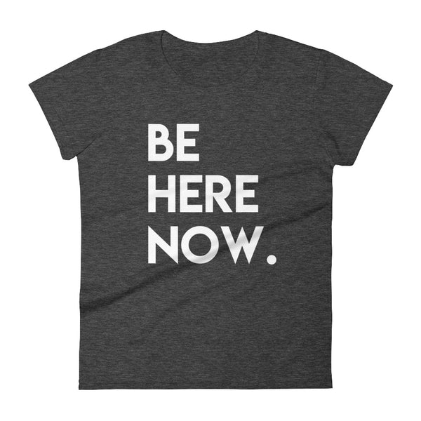 BE HERE (Women T-shirt - DARK)