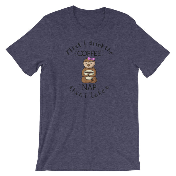 First I Drink the Coffee, Then I Take A Nap - Short-Sleeve Men's/Unisex T-Shirt - Sloth and Sloth [Product_type], Sloth and Sloth, Baby sloth, slothandsloth