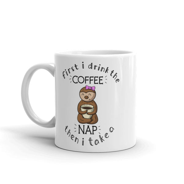 First I Drink the Coffee, Then I Take A Nap - Coffee Cup - Sloth and Sloth [Product_type], Sloth and Sloth, Baby sloth, slothandsloth