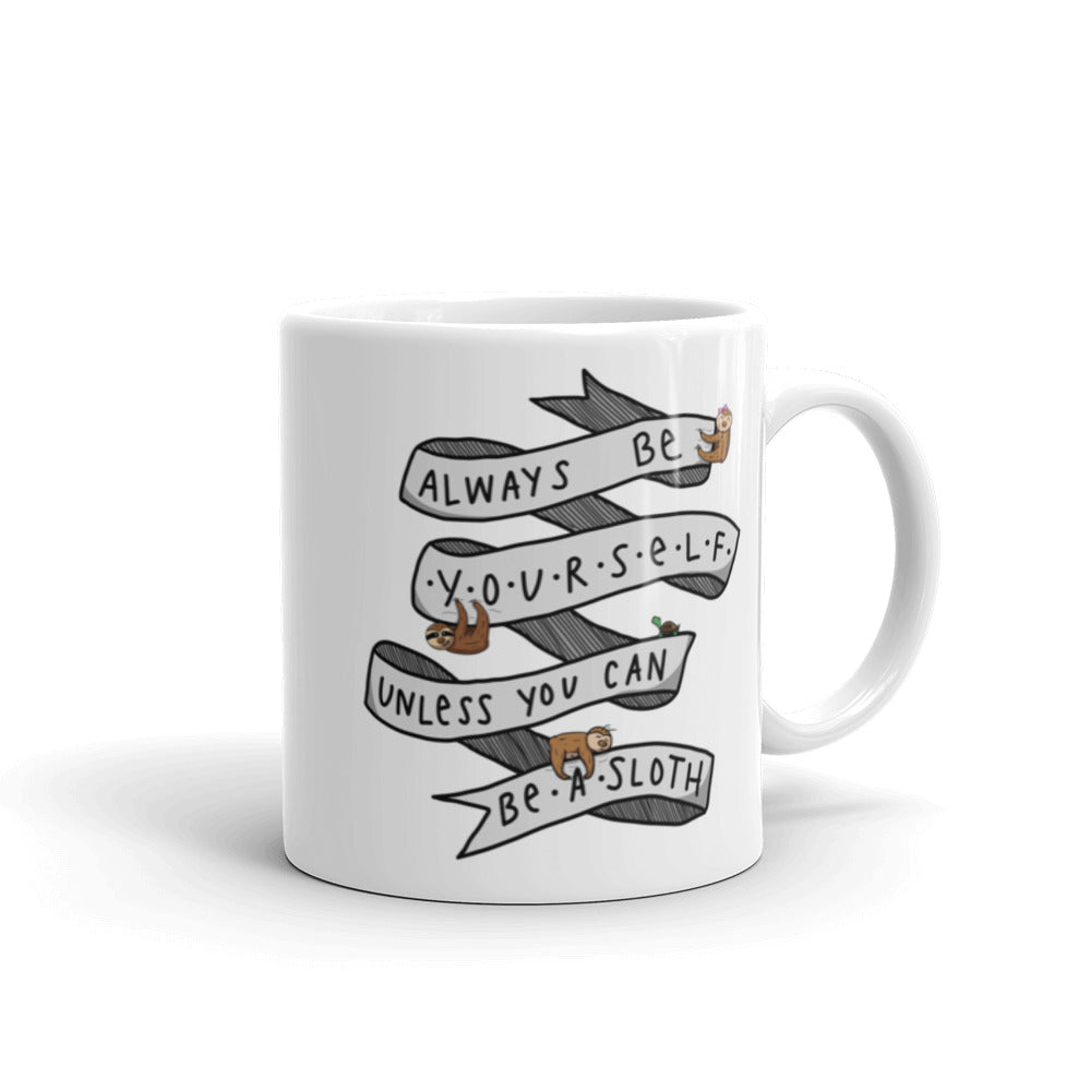 Always Be Yourself, Unless You Can Be A Sloth - Coffee Cup - Sloth and Sloth [Product_type], Sloth and Sloth, Baby sloth, slothandsloth