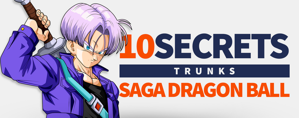 10 Secrets sur Trunks dans la saga Dragon Ball