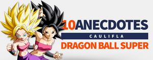 10 Anecdotes sur Caulifla dans Dragon Ball Super