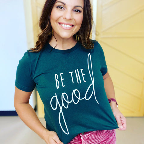 Be the Good Tee- Forest Green