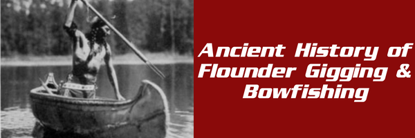 Flounder Gigging & Bowfishing: Ancient History to Today