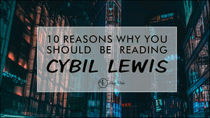 10 Reasons Why You Should Be Reading Cybil Lewis