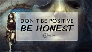 Don't Be Positive. Be Honest.