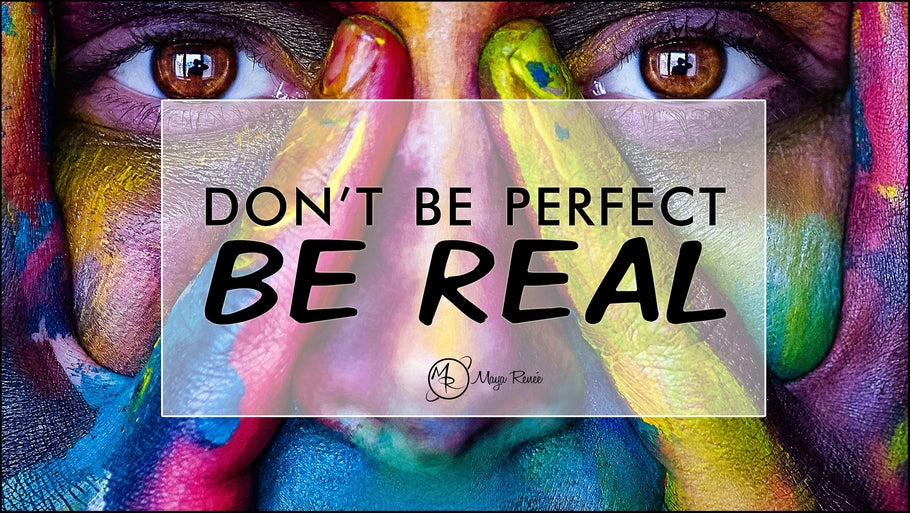 Don't Be Perfect. Be Real.