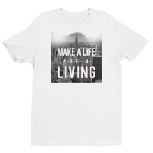 MAKE A LIFE- NOT A LIVING