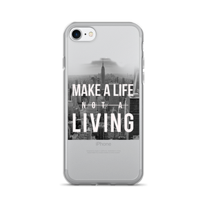 Make a Life- Not a Living: iPhone 7/7 Plus Case