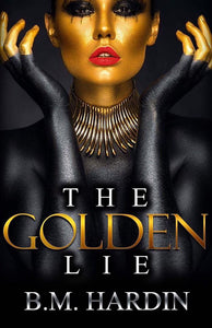 THE GOLDEN LIE - Books & More by Author B.M. Hardin