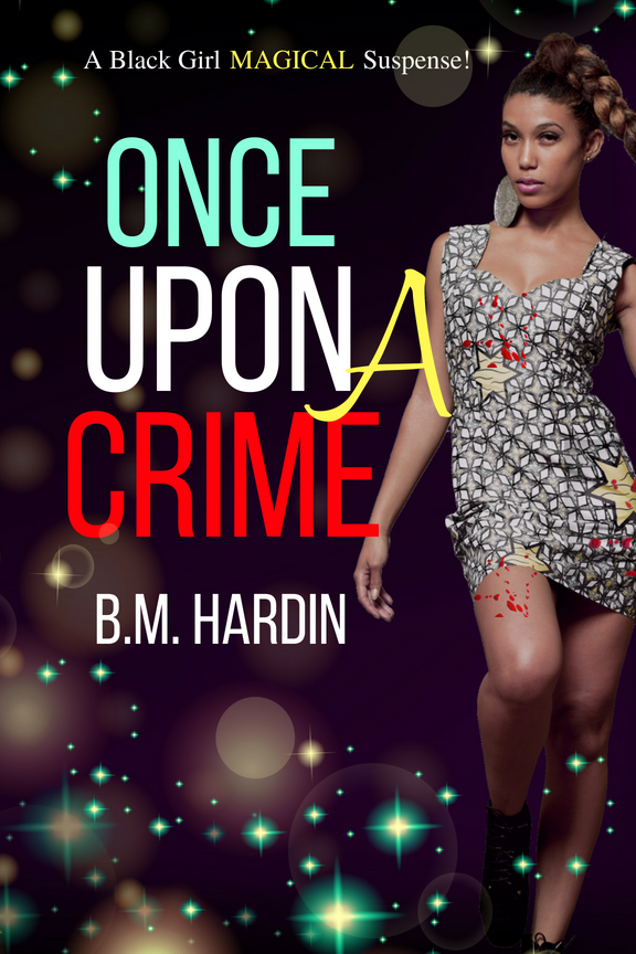 Once Upon A Crime: A Black Girl Magical Suspense Autographed Copy - Books & More by Author B.M. Hardin