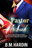 YOUR PASTOR MY HUSBAND - Books & More by Author B.M. Hardin