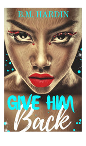 """Give Him Back"" Autographed Copy - Books & More by Author B.M. Hardin"