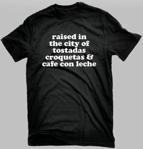 Raised in the City of Tostadas, Croquetas and Cafe con Leche. Miami Shirt. Hialeah. Miami 305 Culture.