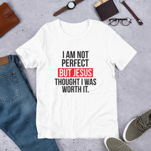 Load image into Gallery viewer, I am not perfect but Jesus thought I was worth it unisex t-shirt