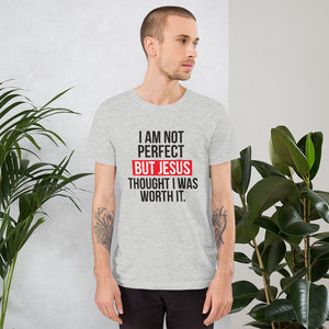 I am not perfect but Jesus thought I was worth it unisex t-shirt