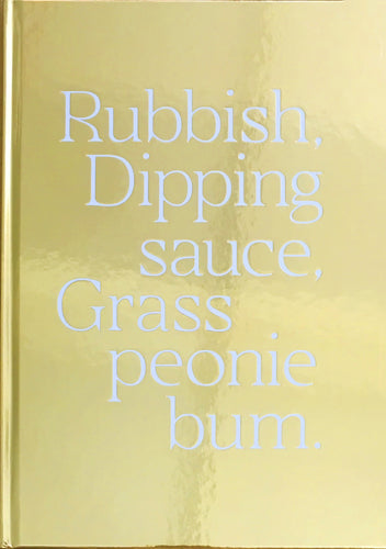 RUBBISH, DIPPING SAUCE, GRASS PEONIE BUM by Maisie Cousins