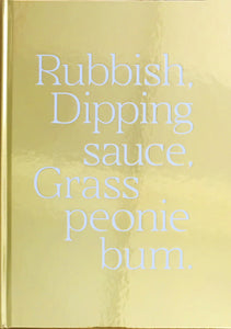 Maisie Cousins 'Rubbish, Dipping Sauce, Grass, Peonie, Bum'