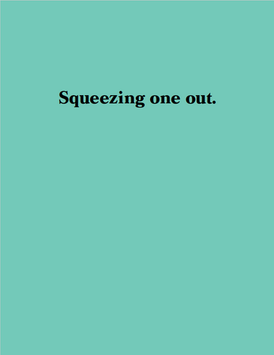 Squeezing one out. By Maisie Cousins