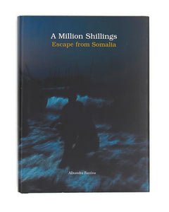 A MILLION SHILLINGS - ESCAPE FROM SOMALIA by Alixandra Fazzina