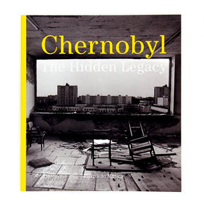 CHERNOBYL - THE HIDDEN LEGACY by Pierpaolo Mittica