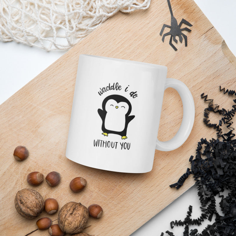 Waddle I Do Without You Pun Ceramic Mug