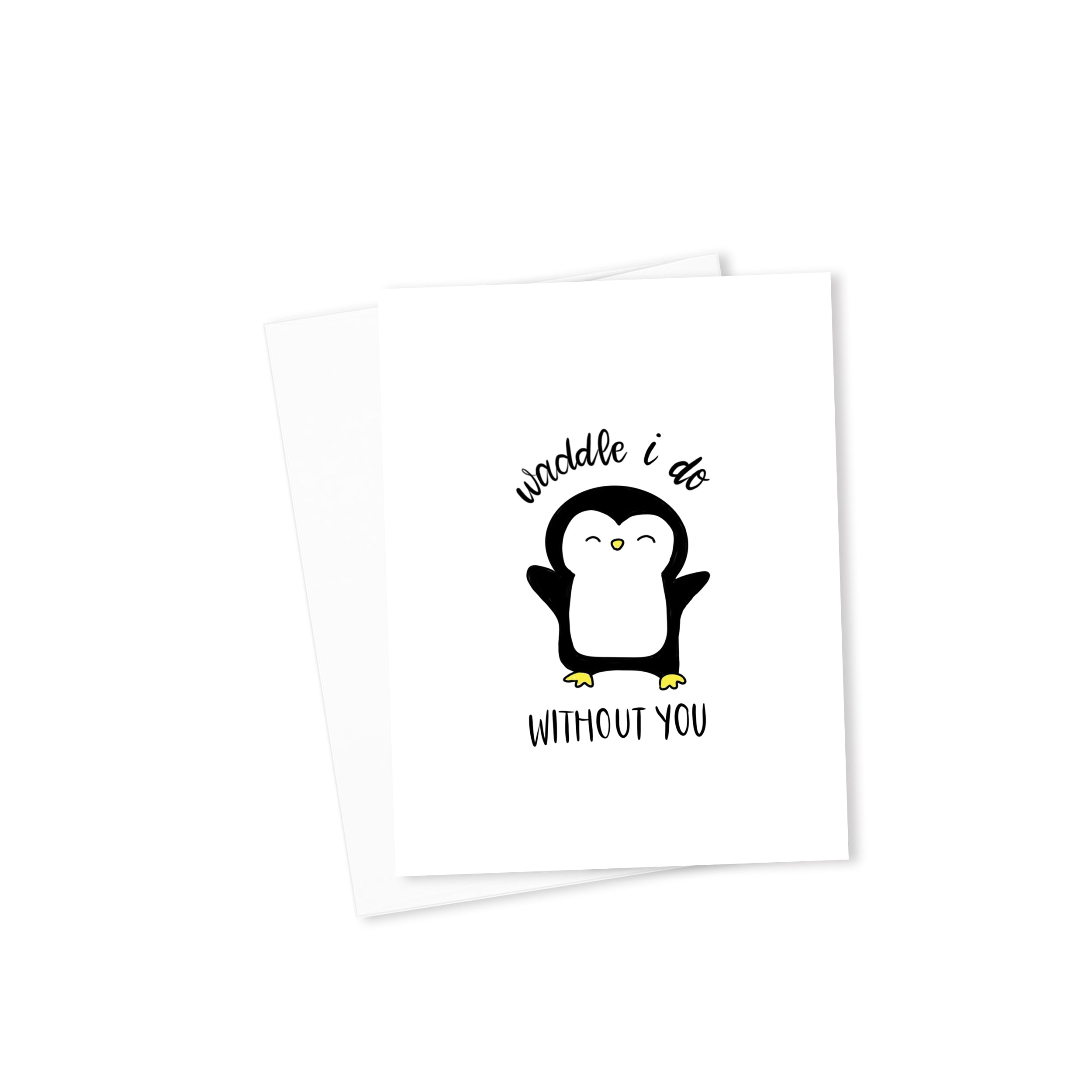 Waddle I Do Without You Card-Cards-Morning Blossom Studio