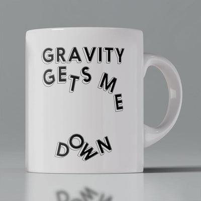 Coffee Mug - Gravity gets me down