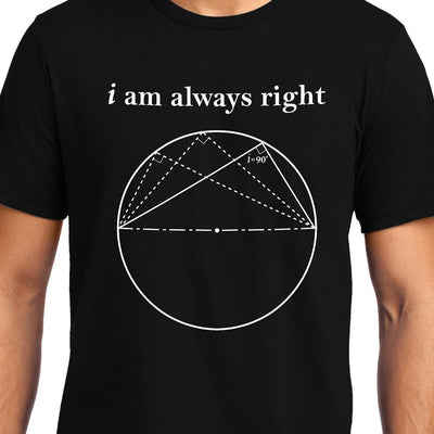 I am always Right (Thale's Theorem) , Math , Unisex Graphic T-Shirt - GeekDawn