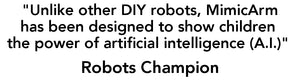 """Unlike other DIY robots, MimicArm has been designed to show children the power of artificial intelligence"" Robots Champion"