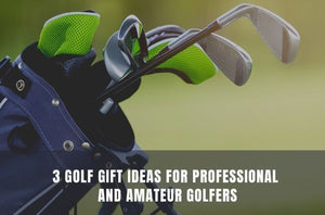 3 Golf Gift Ideas for Professional and Amateur Golfers