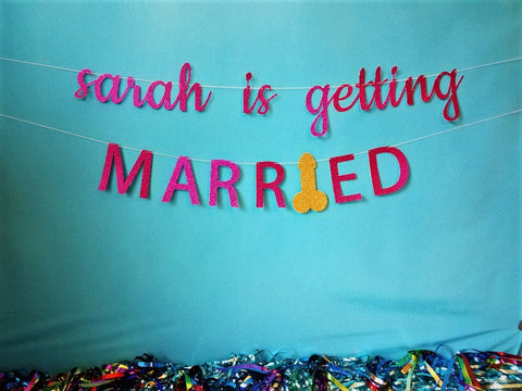 Custom Personalized Getting Married Bachelorette Party Banner - Penis Banner, Penis Party, Hen Party Banner - Glitter Colors