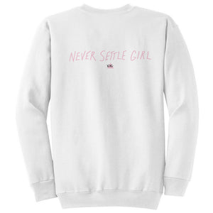 Never Settle Girl Sweatshirt