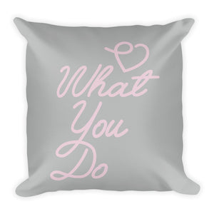 Love What You Do Pillow