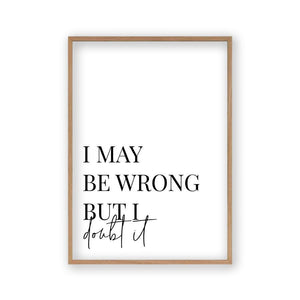 I May Be Wrong But I Doubt It Print - Blim & Blum