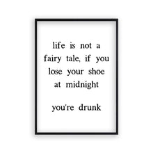 Load image into Gallery viewer, Life Is Not A Fairy Tale If You Lose Your Shoe At Midnight You're Drunk Print - Blim & Blum