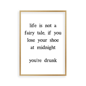 Life Is Not A Fairy Tale If You Lose Your Shoe At Midnight You're Drunk Print - Blim & Blum